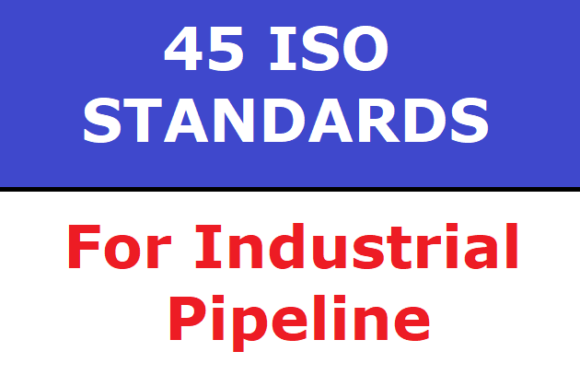 45 ISO standards for Industrial Pipelines